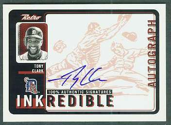 Tony Clark - 1999 UD Retro 'Inkredible' AUTOGRAPH (Tigers) Baseball cards value